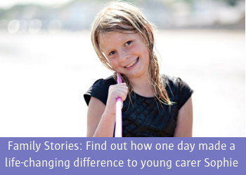 Family Stories: Young carer Sophie